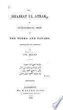 The Shajrat ul Atrak; or, Genealogical tree of the Turks and Tatars