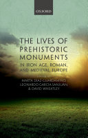 The Lives of Prehistoric Monuments in Iron Age  Roman  and Medieval Europe