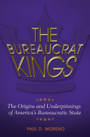 The Bureaucrat Kings: The Origins and Underpinnings of America's Bureaucratic State