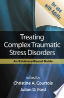 """""""Treating Complex Traumatic Stress Disorders (Adults): Scientific Foundations and Therapeutic Models"""" by Christine A. Courtois, Julian D. Ford, Judith Lewis Herman, Bessel A. van der Kolk"""