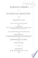 National System Of Political Economy Translated From The German By G A Matile Including The Notes Of The French Translation By Henri Richelot With A Preliminary Essay And Notes By Stephen Colwell