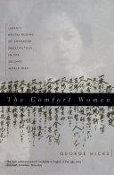 The Comfort Women  Japan s Brutal Regime of Enforced Prostitution in the Second World War