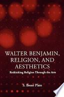 Walter Benjamin, Religion, and Aesthetics