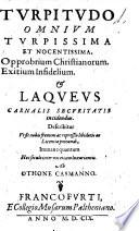 TVRPITVDO OMNIVM TVRPISSIMA ET NOCENTISSIMA. Opprobrium Christianorum. Exitium Infidelium. [Et] LAQVEVS CARNALIS SECVRITATIS incidentus