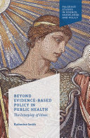 Beyond Evidence Based Policy in Public Health