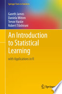 """An Introduction to Statistical Learning: with Applications in R"" by Gareth James, Daniela Witten, Trevor Hastie, Robert Tibshirani"