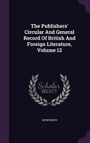 The Publishers  Circular and General Record of British and Foreign Literature  Volume 12