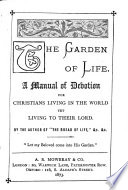 The garden of life, a manual of devotion, by the author of 'The bread of life'.