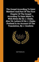 The Gospel According To Saint Matthew And Part Of The First Chapter Of The Gospel According To Saint Mark Tr With Notes By Sir J Cheke Also Vii Le Book PDF