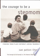 """The Courage to be a Stepmom: Finding Your Place Without Losing Yourself"" by Sue Patton Thoele"