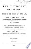 A New Law Dictionary and Glossary  containing full definitions of the principal terms of the common and civil law  together with translations and explanations of the various technical phrases in different languages     embracing also all the principal common and civil law maxims  Compiled on the basis of Spelman s glossary  and adapted to the jurisprudence of the United States  etc Book