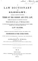 A New Law Dictionary and Glossary: containing full definitions of the principal terms of the common and civil law, together with translations and explanations of the various technical phrases in different languages ... embracing also all the principal common and civil law maxims. Compiled on the basis of Spelman's glossary, and adapted to the jurisprudence of the United States, etc ebook