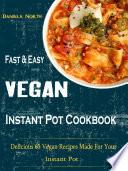 Fast   Easy Vegan Instant Pot Cookbook