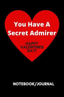 You Have a Secret Admirer Happy Valentines Day   Notebook Journal 120 Lined Pages 6 X 9