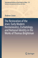 The Restoration of the Jews: Early Modern Hermeneutics, ...