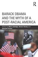 Barack Obama And The Myth Of A Post Racial America Book PDF