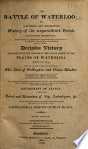 The Battle of Waterloo  Or  a Faithful and Interesting History of the Unparalleled Events Connected Therewith     Collected from Official Documents     Third Edition  Illustrated with Plans of the Battle  Portraits  Etc