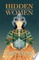 Hidden Women  : The Ruling Women of the Rana Dynasty