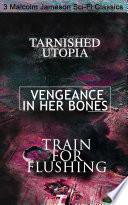 Tarnished Utopia Vengeance In Her Bones Train For Flushing 3 Malcolm Jameson Sci Fi Classics