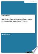 Die Motive Deutschlands zur Intervention im Spanischen Bürgerkrieg 1936-39
