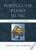"""Portuguese Piano Music: An Introduction and Annotated Bibliography"" by Nancy Lee Harper"