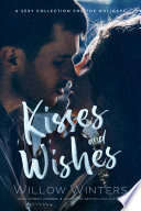 Kisses and Wishes  A Sexy Collection for the Holidays Book
