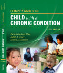 """Primary Care of the Child With a Chronic Condition E-Book"" by Patricia Jackson Allen, Judith A. Vessey, Naomi Schapiro"