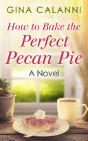 How To Bake The Perfect Pecan Pie (Home for the Holidays, Book 1)