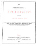 The Chronological New Testament, in which the Text of the Authorised Version is Newly Divided Into Paragraphs and Sections, with the Dates and Places of Transactions Marked ... Marginal Renderings ... Parallel Illustrative Passages Printed at Length, Brief Introductions to Each Book, and a Running Analysis of the Epistles. [Edited by R. B. Blackader.]