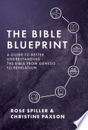 The Bible Blueprint  A Guide to Better Understanding the Bible from Genesis to Revelation
