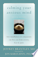 """Calming Your Anxious Mind: How Mindfulness and Compassion Can Free You from Anxiety, Fear, and Panic"" by Jeffrey Brantley"