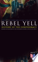 REBEL YELL  History of the Confederacy  Memoirs and Biographies of the Confederate Leaders   Official Documents