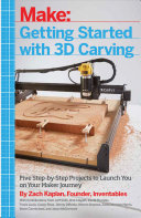 Getting Started with 3D Carving: Five Step-by-Step Projects to ...