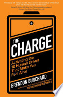 """""""The Charge: Activating the 10 Human Drives That Make You Feel Alive"""" by Brendon Burchard"""