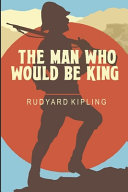 Read Online The Man Who Would Be King For Free