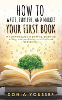How to Write  Publish  and Market Your First Book