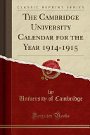 The Cambridge University Calendar For The Year 1914 1915 Classic Reprint
