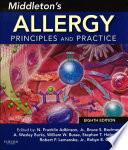 """""""Middleton's Allergy E-Book: Principles and Practice"""" by N. Franklin Adkinson Jr., Bruce S Bochner, A Wesley Burks, William W Busse, Stephen T Holgate, Robert F Lemanske, Robyn E O'Hehir"""