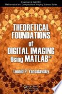 Theoretical Foundations of Digital Imaging Using MATLAB®