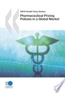 OECD Health Policy Studies Pharmaceutical Pricing Policies in a Global Market