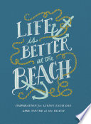 """""""Life Is Better at the Beach: Inspirational Rules for Living Each Day Like You're at the Beach"""" by Thomas Nelson"""