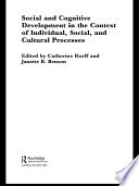 Social And Cognitive Development In The Context Of Individual Social And Cultural Processes
