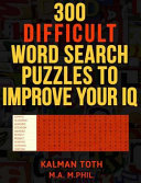 300 Difficult Word Search Puzzles to Improve Your IQ