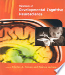 """Handbook of Developmental Cognitive Neuroscience"" by Charles Alexander Nelson, Monica Luciana, Monica Luciana Collins, MITCogNet, Professor of Pediatrics and Neuroscience Charles A Nelson"