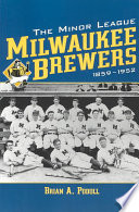 Read Online The Minor League Milwaukee Brewers, 1859_1952 For Free