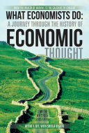 What Economists Do  A Journey through the History of Economic Thought