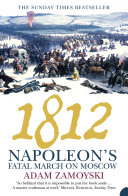 1812: Napoleon's Fatal March on Moscow