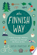 """The Finnish Way: Finding Courage, Wellness, and Happiness Through the Power of Sisu"" by Katja Pantzar"
