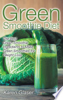 Green Smoothie Diet The Best Green Smoothie Ingredients To Make Green Smoothies For Weight Loss