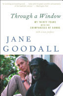 """""""Through a Window: My Thirty Years with the Chimpanzees of Gombe"""" by Jane Goodall"""